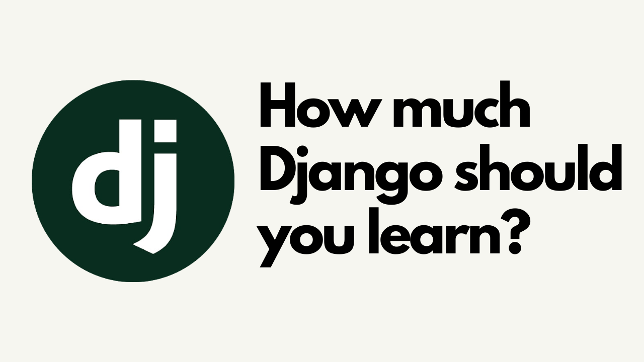 How much Django should you learn?